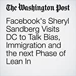 Facebook's Sheryl Sandberg Visits DC to Talk Bias, Immigration and the next Phase of Lean In | Hayley Tsukayama