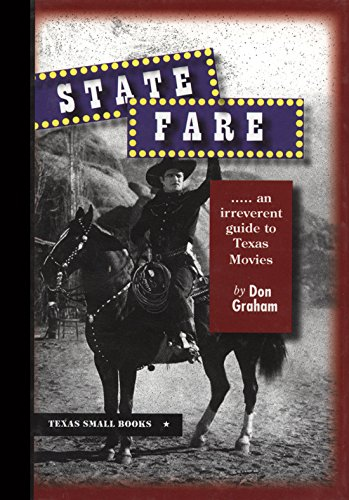 State Fare: An Irreverent Guide to Texas Movies (Texas Small Books)