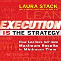 Execution Is the Strategy: How Leaders Achieve Maximum Results in Minimum Time Audiobook by Laura Stack Narrated by Karen Saltus