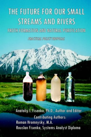 The Future For Our Small Streams And Rivers. Froth Formation And Natural Purification. Practical Policy Proposal. pdf