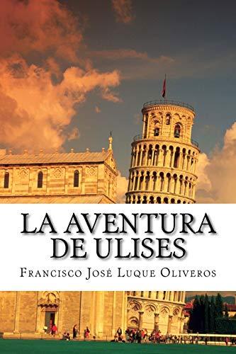 La Aventura de Ulises  [Luque Oliveros, Francisco José] (Tapa Blanda)