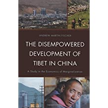 The Disempowered Development of Tibet in China: A Study in the Economics of Marginalization