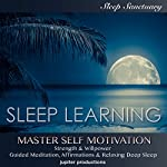 Master Self Motivation, Strength & Willpower: Sleep Learning, Guided Meditation, Affirmations, Relaxing Deep Sleep |  Jupiter Productions