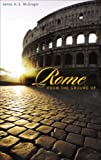 Rome from the Ground Up (From the Ground Up) by James H. S. McGregor front cover