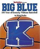 Big Blue : 100 Years of Kentucky Wildcat Basketball