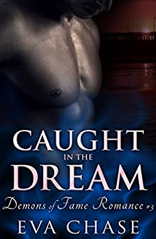 Caught in the Dream (Demons of Fame Romances Book 3) by [Chase, Eva]