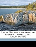 Eaton Grange, and Notes of Andrews, Kimball and Eaton Family;, Christina Land Eaton and Christina Landon Eaton, 1149348739