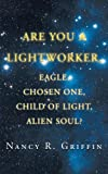Are You A Lightworker, Eagle, Chosen One, Child of Light, Alien Soul?, Nancy R. Griffin, 1467062502
