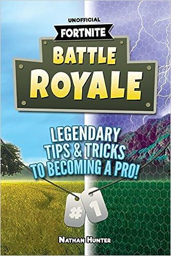 Fortnite: Battle Royale: Legendary Tips & Tricks To Becoming A Pro! Fortnite Battle Royale Guide: Amazon.es: Nathan Hunter: Libros en idiomas extranjeros