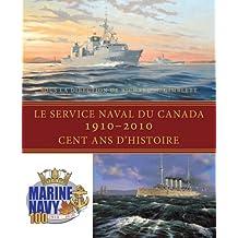 Le Service naval du Canada, 1910-2010: Cent ans d'histoire (French Edition)