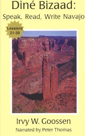Dine Bizaad : Speak, Read, Write Navajo : Lessons 21-30 Irvy W. Goossen
