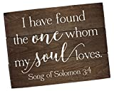 Cheap I Have Found the One Whom Sign Song of Solomon 3:4 I Have Found the One Whom My Soul Loves Bible Verse Art Bible Sign Wedding Quote Sign (13 x 20)
