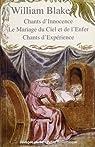 Chants d'Innocence ; Le Mariage du Ciel et de l'Enfer ; Chants d'Expérience par Blake