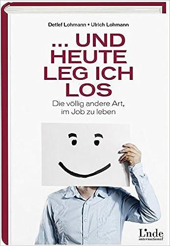 Cover des Buchs: ... und heute leg ich los!: Die völlig andere Art, im Job zu leben