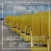 Alignement et action (Change ma vie 28) | Clotilde Dusoulier