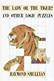 Lady or the Tiger and Other Logic Puzzles, Raymond Smullyan, 0812921178