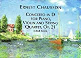 Concerto in D for Piano, Violin and String Quarter, Op. 21, in Full Score, Ernest Chausson, 0486406326