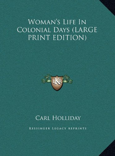 Woman's Life In Colonial Days (LARGE PRINT EDITION) pdf epub