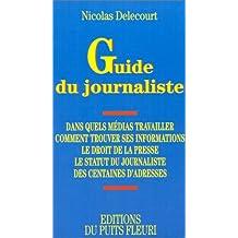 Guide du journaliste. Formation et statut du journaliste - Le droit de la presse, 1ère édition