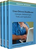 User-Driven Healthcare : Concepts, Methodologies, Tools, and Applications, Information Resources Management Association, USA, 1466627700