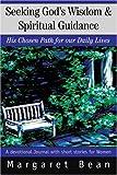 Seeking God's Wisdom and Spiritual Guidance, Margaret Bean, 0595325912