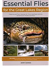 Essential Flies for the Great Lakes Region: Patterns, and Their Histories, for Trout, Steelhead, Salmon, Smallmouth, Muskie, and More