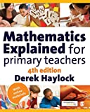 Mathematics Explained for Primary Teachers, Haylock, Derek W., 1848601964