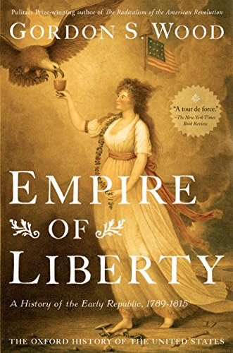 Empire of Liberty: A History of the Early Republic, 1789-1815 (Oxford History of the United States Book ()