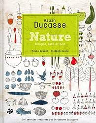 Nature : Simple, sain et bon par Alain Ducasse