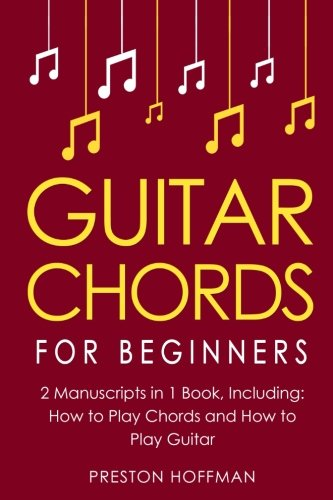 Guitar Chords: For Beginners - Bundle - The Only 2 Books You Need to Learn Chords for Guitar, Guitar Chord Theory and Guitar Chord Progressions Today (Music Best Seller) (Volume 18)