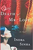 Front cover for the book The Death of Mr. Love: A Novel by Indra Sinha