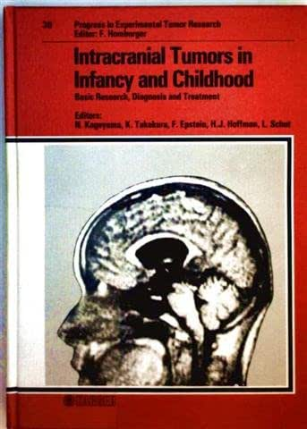 Intracranial Tumors in Infancy and Childhood: Basic Research, Diagnosis and Treatment International Symposium on Pediatric Neurooncology (ISPNO), ... 1985 (Progress in Tumor Research, Vol. 30)