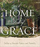 A Home Full of Grace, John C. Yates and Susan Alexander Yates, 0801012414