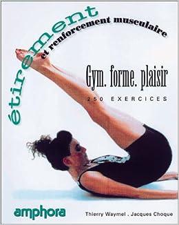 Amazon.fr - Étirement et renforcement musculaire   250 exercices - J.  Choque 9e7b6652366
