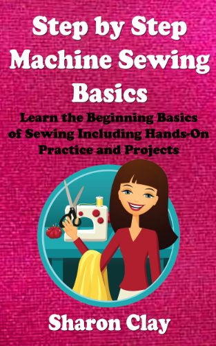 Step by Step Machine Sewing Basics (Learn to Sew Book 1)