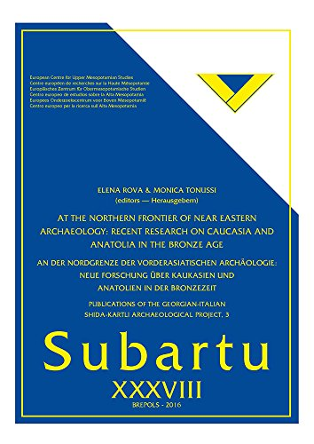 At the Northern Frontier of Near Eastern Archaeology: Recent Research on Caucasia and Anatolia in the Bronze Age / An der Nordgrenze der ... Forschung ... und An (Subartu) (English and German Edition)