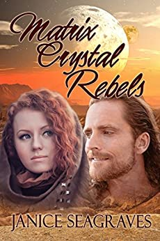 Matrix Crystal Rebels: Book Four (Matrix Crystal Series 4) by [Seagraves, Janice]