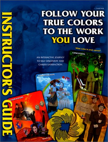 Follow Your True Colors To The Work You Love: Instructor's Guide