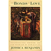 The Bonds of Love: Psychoanalysis, Feminism, & the Problem of Domination
