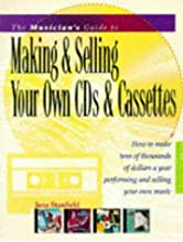 The Musician's Guide to Making & Selling Your Own Cds & Cassettes