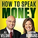 How to Speak Money: The Language and Knowledge You Need Now Audiobook by Ali Velshi, Christine Romans Narrated by Ali Velshi, Christine Romans