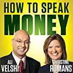 How to Speak Money: The Language and Knowledge You Need Now | Ali Velshi,Christine Romans