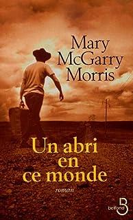 Un abri en ce monde : [roman], Morris, Mary MacGarry
