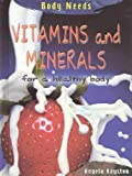 Vitamins and Minerals for a Healthy Body, Angela Royston, 1403433135