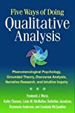 img - for Five Ways of Doing Qualitative Analysis: Phenomenological Psychology, Grounded Theory, Discourse Analysis, Narrative Research, and Intuitive Inquiry book / textbook / text book