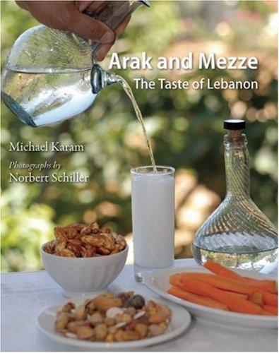 Arak and Mezze: The Taste of Lebanon by Michael Karam