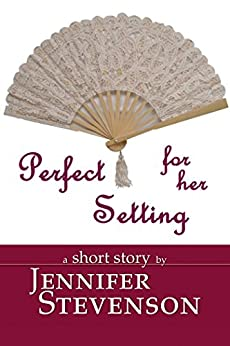 Perfect For Her Setting: A Short Story by [Stevenson, Jennifer]