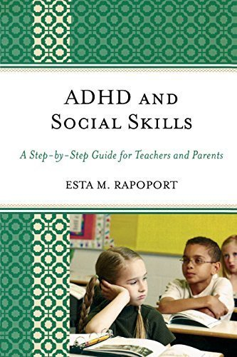 ADHD and Social Skills: A Step-by-Step Guide for Teachers and Parents by Esta M. Rapoport (2009-09-16)