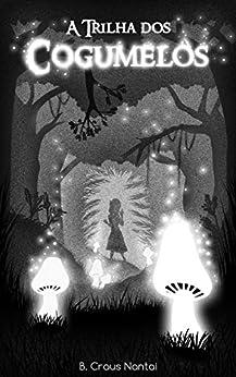 A Trilha dos Cogumelos por [Nantai, B. Craus]
