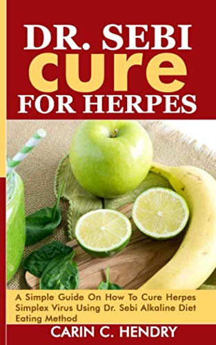 DR. SEBI CURE FOR HERPES: A Simple Guide On How To Cure Herpes Simplex Virus Using Dr. Sebi Alkaline